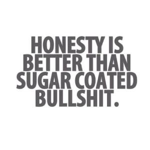 honesty-better-than-sugar-coated-bs